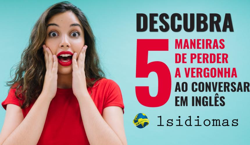 5 maneiras de perder a vergonha ao se comunicar em inglês